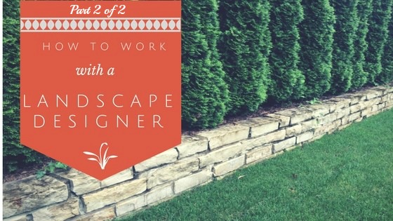 How to Work with a Landscape Designer Part 2 of 2